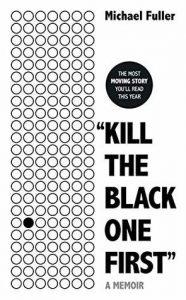 Kill the black one first - a memoir