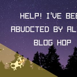 Help! I've been Abducted by Aliens Day | Blog Hop