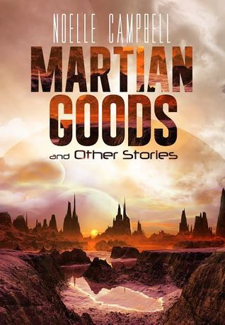 Book Blast & Giveaway | Martian Goods and Other Stories by Noelle Campbell