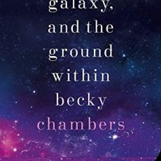 Book Review | The Galaxy, and the Ground Within by Becky Chambers